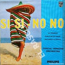Discos de vinilo: MAGNIFICO SINGLE DE : TYPICAL TRINIDAD ORCHESTRA - SI SI - NO NO. Lote 278496228