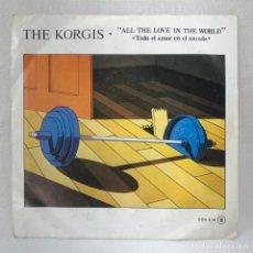 Discos de vinilo: SINGLE THE KORGIS - AL THE LOVE IN THE WORLD - TODO EL EL AMOR EN EL MUNDO - ESPAÑA - AÑO 1981. Lote 278690203