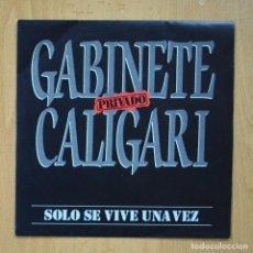 Discos de vinilo: GABINETE CALIGARI - SOLO SE VIVE UNA VEZ - SINGLE. Lote 278691628