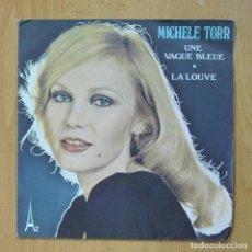 Discos de vinilo: MICHELE TORR - UNE VAGUE BLEUE / LA LOUVE - SINGLE. Lote 278691703