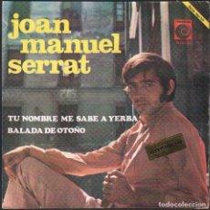 Discos de vinilo: JOAN MANUEL SERRAT - TU NOMBRE ME SABE A YERBA..../ SINGLE NOVOLA / BUEN ESTADO RF-4952. Lote 278800128
