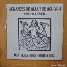 Discos de vinilo: IVAN PEREZ ROSSI / JOAQUIN DIAZ - ROMANCES DE ALLA Y DE ACA VOL 4 VENEZUELA / ESPAÑA - LP. Lote 279363428