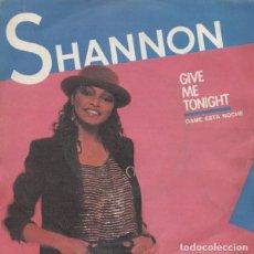 Discos de vinilo: SHANNON – GIVE ME TONIGHT = DAME ESTA NOCHE. Lote 279368593
