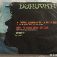 Discos de vinilo: SINGLE DONOVAN - A SUSANA ESPERANDO EN LA COSTA OESTE - LLEVA TU AMOR COMO UN CIELO -PED. MINIMO 7€. Lote 279414343