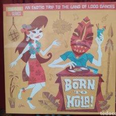 Discos de vinilo: BORN TO HULA! - AN EXOTIC TRIP TO THE LAND OF 1,000 DANCES . DOBLE LP VINILO. PRECINTADO. Lote 283744393