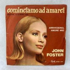 Discos de vinilo: SINGLE JOHN FOSTER - COMINCIAMO AD AMARCI - SANREMO 1965 - ITALIA - AÑO 1965. Lote 285224388