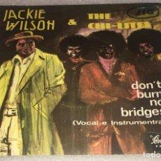 Dischi in vinile: SINGLE JACKIE WILSON AND THE CHI LITES - DON'T BURN NO BRIDGES - BRUNSWICK ZAFIRO -PEDIDO MINIMO 7€. Lote 285392903