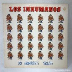 Disques de vinyle: LP - VINILO LOS INHUMANOS - 30 HOMBRES SOLOS - ESPAÑA - AÑO 1988. Lote 286238943