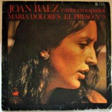 Discos de vinilo: JOAN BAEZ CANTA EN ESPAÑOL MARIA DOLORES/EL PRESO Nº 9. Lote 286570233