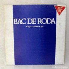 Discos de vinilo: LP - VINILO RAFEL SUBIRACHS - BAC DE RODA - DOBLE PORTADA - ESPAÑA - AÑO 1979. Lote 286797558