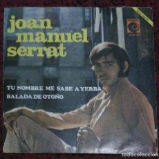 Discos de vinilo: JOAN MANUEL SERRAT (TU NOMBRE ME SABE A YERBA / BALADA DE OTONO) SINGLE 1968. Lote 286800128