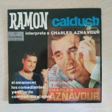 Discos de vinilo: RAMÓN CALDUCH INTERPRETA A CHARLES AZNAVOUR - AL AMANECER / LOS COMEDIANTES / YA ES TARDE - EP 1963. Lote 286824338