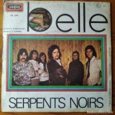 Discos de vinilo: SERPENTS NOIRS - SERAFINA/ BELLE - SINGLE 1972. Lote 287218593