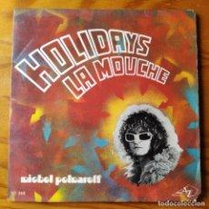 Discos de vinilo: MICHEL POLNAREFF - HOLIDAYS/ LA MOUCHE - SINGLE 1972. Lote 287219268