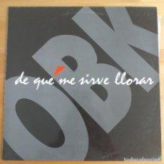Discos de vinilo: OBK - DE QUE ME SIRVE LLORAR (MX) 1992. Lote 287225018