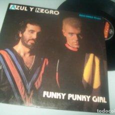 Discos de vinilo: AZUL Y NEGRO - FUNKY PUNKY GIRL ..MAXISINGLE DE 1984 - MUY DIFICIL DISCO DEL GRUPO DE ED.REMIX. Lote 287258028