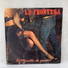 Disques de vinyle: SINGLE LA FRONTERA - 10 MINUTOS DE PASIÓN - ESPAÑA - AÑO 1986. Lote 287694408