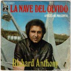 Discos de vinilo: RICHARD ANTHONY - LA NAVE DEL OLVIDO / A VECES ME PREGUNTO. SINGLE. Lote 287910583