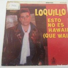 Discos de vinilo: SINGLE/LOQUILLO Y LOS TROGLODITAS/ESTO NO ES HAWAII (QUE WAI).. Lote 287918458