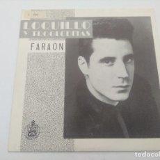 Discos de vinilo: SINGLE/LOQUILLO Y LOS TROGLODITAS/FARAON.. Lote 287924503