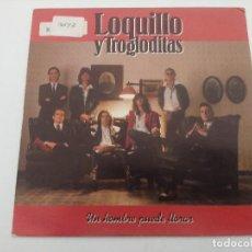 Discos de vinilo: SINGLE/LOQUILLO Y LOS TROGLODITAS/UN HOMBRE PUEDE LLORAR.. Lote 287925128