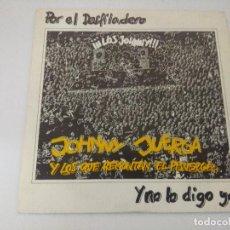 Discos de vinilo: JOHNNY JUERGA Y LOS QUE REMONTAN EL PISUERGA/Y NO LO DIGO YO/SINGLE PUNK.. Lote 288071378