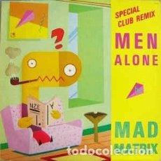 Discos de vinilo: MAD MATRIX– MEN ALONE (SPECIAL CLUB REMIX) - MAXI-SINGLE SPAIN 1985. Lote 288111908
