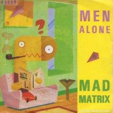 Discos de vinilo: MAD MATRIX, MEN ALONE, SINGLE SPAIN 1987. Lote 288112033