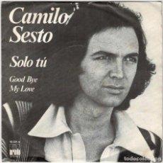 Discos de vinilo: CAMILO SESTO - SOLO TÚ / GOOD BYE MY LOVE. SINGLE. Lote 288161788