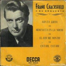 Discos de vinilo: FRANK CHACKSFIELD Y SU ORQUESTA - SANTA LUCIA / SERENATA EN LA NOCHE / +2 - DECCA -. Lote 288216563