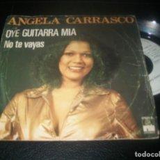 Discos de vinilo: ANGELA CARRASCO - OYE GUITARRA MIA / NO TE VAYAS - SINGLE DE ARIOLA 1977 .. Lote 288457513