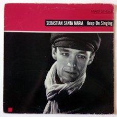 Discos de vinilo: SEBASTIÁN SANTA MARÍA - KEEP ON SINGING - ARIOLA EURODISC, ISLAND RECORDS - 1987 - MAXI SINGLE. Lote 288510623