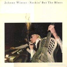 Discos de vinilo: JOHNNY WINTER – NOTHIN' BUT THE BLUES -LP / SPAIN-. Lote 288514633