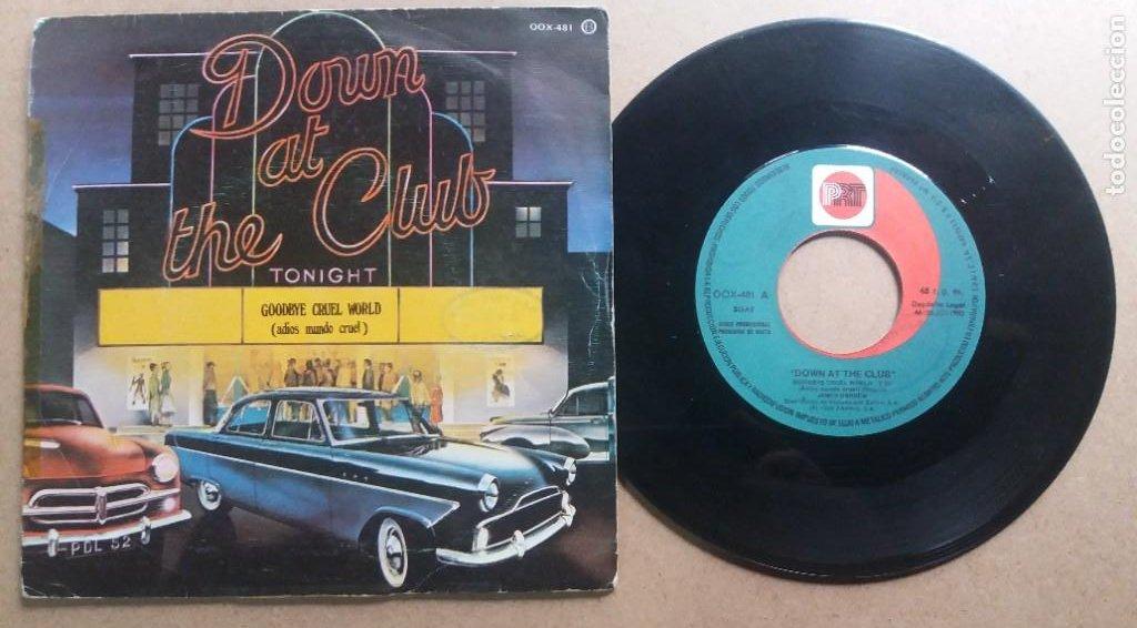 DOWN AT THE CLUB / GOODBYE CRUEL WORLD / SINGLE 7 INCH (Música - Discos - Singles Vinilo - Pop - Rock - Internacional de los 70)