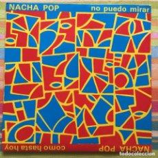 Discos de vinilo: NACHA POP NO PUEDO MIRAR COMO HASTA HOY *GASTOS ENVIO GRATIS EN PENINSULA PEDIDOS +30€. Lote 288637783