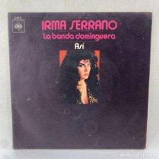 Discos de vinilo: SINGLE IRMA SERRANO - LA BANDA DOMINGUERA - ESPAÑA - AÑO 1970. Lote 288641168