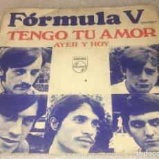 Discos de vinilo: SINGLE FORMULA V - TENGO TU AMOR - AYER Y HOY - PHILIPS 360208PF -PEDIDO MINIMO 7€. Lote 288673348