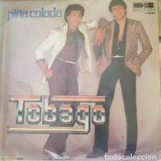 Discos de vinilo: TOBAGO. PIÑA COLADA. SINGLE. -. Lote 288907543