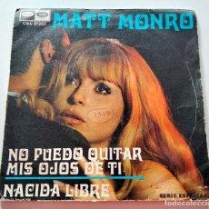 Discos de vinilo: VINILO SINGLE DE MATT MONRO. NO PUEDE QUITAR MIS OJOS DE TI - NACIDA LIBRE. 1969.. Lote 289016083