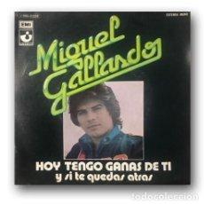 Discos de vinilo: MIGUEL GALLARDO - HOY TENGO GANAS DE TI / ...Y SI TE QUEDAS ATRÁS. Lote 289235693