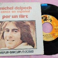 "Discos de vinilo: 7"" MICHEL DELPECH - POR UN FLIRT - CANTA EN ESPAÑOL - BARCLAY SN 20583 - SPAIN PRESS (VG+/VG++). Lote 289314213"
