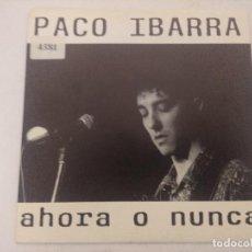 Discos de vinilo: PACO IBARRA/AHORA O NUNCA/SINGLE.. Lote 289327483