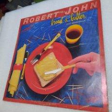 Discos de vinilo: ROBERT JOHN - BREAD AND BUTTER (PAN Y MANTEQUILLA). Lote 289449858