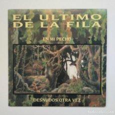 Discos de vinilo: 1991 VINILO EL ÚLTIMO DE LA FILA : EN MI PECHO / DESNUDOS OTRA VEZ - SINGLE PROMOCIONAL. Lote 289490363