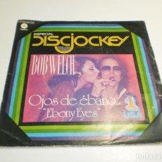 Discos de vinilo: SINGLE BOB WELCH. EBONY EYES. EASY TO FALL. CAPITOL 1977 SPAIN (PROBADO, BUEN ESTADO). Lote 289491743