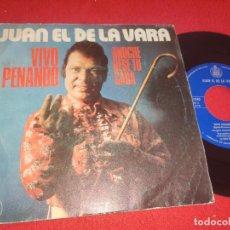 Discos de vinilo: JUAN EL DE LA VARA VIVO PENANDO/ANOCHE BESE TU CARA 7'' SINGLE 1976 HISPAVOX. Lote 289500068