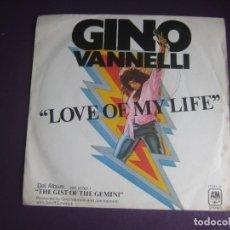 Discos de vinilo: GINO VANNELLI – LOVE OF MY LIFE - SG A&M 1976 - CANADA POP ROCK 70'S - POCO USO. Lote 289542118