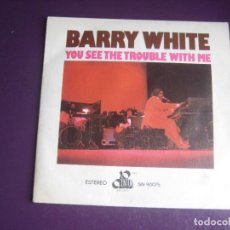 Discos de vinilo: BARRY WHITE – YOU SEE THE TROUBLE WITH ME - SG MOVIEPLAY 1976 - FUNK SOUL DISCO 70'S - LEVE USO. Lote 289542918