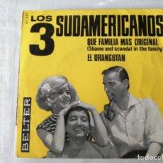 Discos de vinilo: SINGLE, LOS 3 SUDAMERICANOS (QUE FAMILIA MAS ORIGINAL - EL ORANGUNTAN). Lote 289557533