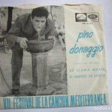 Discos de vinilo: PINO DONAGGIO VII FESTIVAL DE LA CANCION MEDITERRANEA CANTA EN ESPAÑOL SE LLAMA MARIA. Lote 289662653